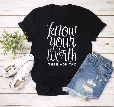 Know your worth then add tax - T-Shirt
