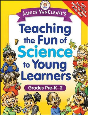 Janice VanCleave's Teaching the Fun of Science to Young Learners: Grades Pre-K through 2 - The Science Shop