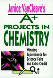 Janice VanCleave's A+ Projects in Chemistry: Winning Experiments for Science Fairs and Extra Credit - The Science Shop