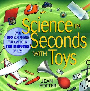 Science in Seconds with Toys: Over 100 Experiments You Can Do in Ten Minutes or Less - The Science Shop