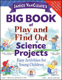Janice VanCleave's Big Book of Play and Find Out Science Projects - The Science Shop