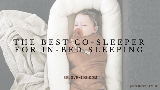 The Best Co-Sleeper For In-Bed Sleeping BE LOVE kids