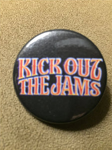 "KICK OUT THE JAMS 1.5"" pinback button"
