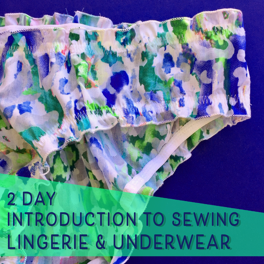 Introduction to Sewing Lingerie and Underwear 2 Day Sewing Course