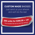 4. Custom Made Badges (250 Units)