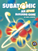 Subatomic: An Atom Building Game (2nd Ed.)