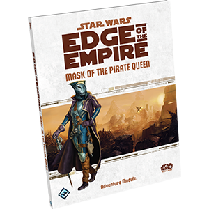Star Wars: RPG - Edge of the Empire - Adventures - Mask of the Pirate Queen