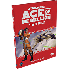 Star Wars: RPG - Age of Rebellion - Supplements - Stay on Target