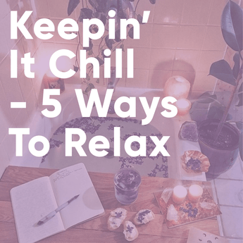 Keepin' It Chill: 5 Ways To Relax