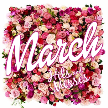 March Hits & Misses