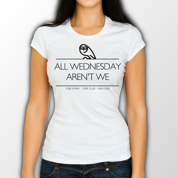 Women's White All Wednesday aren't we T-shirt