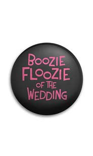 Boozie Floozie of the Wedding Button