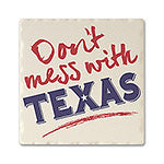 Message Don't Mess With Texas Absorbent Ceramic Coaster