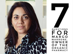 7 Questions* with MARGO MARRONE, OWNER OF THE ORGANIC PHARMACY