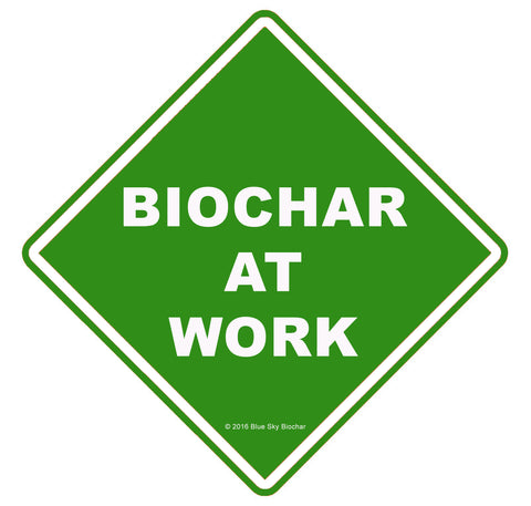 BIOCHAR at WORK sign 6 inches