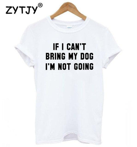 IF I CAN'T BRING MY DOG I'M NOT GOING Women Tshirt