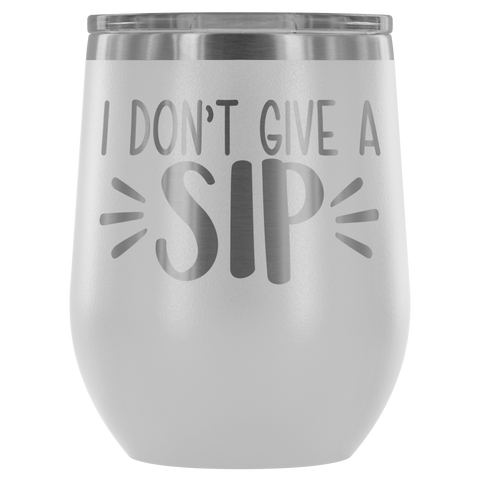 I Don't Give A Sip Wine Tumbler - monkey see boutique