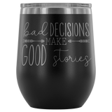 Bad Decisions Make Good Stories Wine Tumbler - monkey see boutique