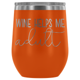 Wine Helps Me Adult Wine Tumbler - monkey see boutique