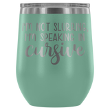 I'm Not Slurring, I'm Speaking In Cursive Wine Tumbler - monkey see boutique