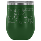 You're My Favorite Bitch Wine Tumbler - monkey see boutique