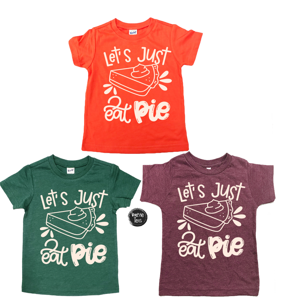 """Let's Just Eat Pie"" - Tee Shirts, Vazzie Tees"