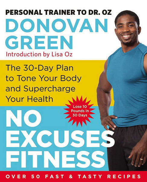 """No Excuses Fitness: The 30-Day Plan to Tone Your Body and Supercharge Your Health"" by Donovan Green"