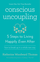 """Conscious Uncoupling: 5 Steps to Living Happily Even After"" by Katherine Woodward Thomas"