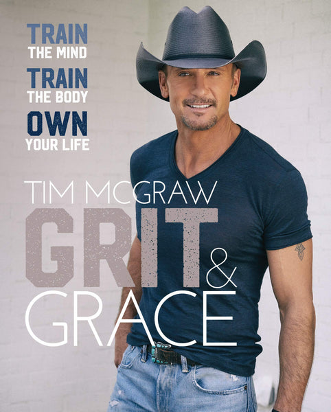 """Grit & Grace: Train the Mind, Train the Body, Own Your Life"" by Tim McGraw"