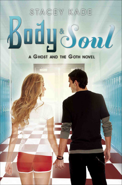 """Body & Soul (A Ghost and the Goth Novel)"" by Stacey Kade"