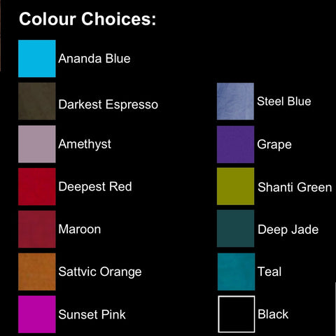 Our colour suggestions are: the greens and blues look beautiful together along with Ananda Blue. Steel Blue looks good with any other colours except the other blues. Darkest Espresso, Amethyst, Grape, Shanti Green, Maroon, Deepest Red and Sattvic Orange look amazing with ANY contrasting colours. Oh, we cannot wait to construct your choices!!!!