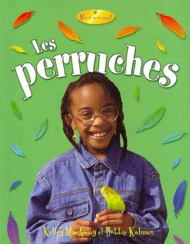 Les perruches / Parakeets (Mon Animal / My Pet)