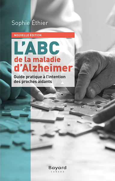 L' ABC De La Maladie D' Alzheimer: Guide Pratique A L' Intention Des Proches : Guide pratique à l'intention des proches