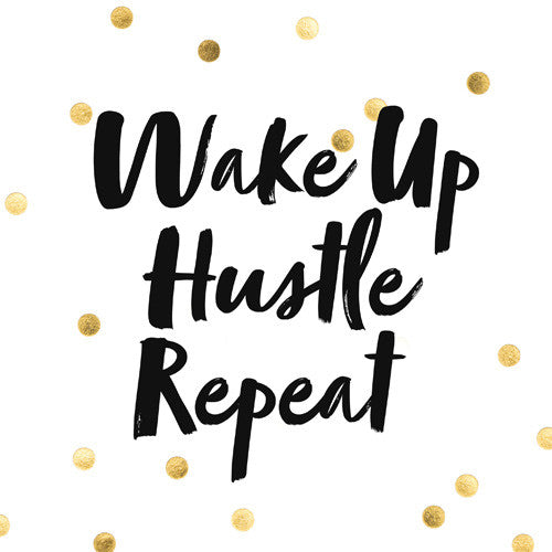WAKE UP, HUSTLE, REPEAT