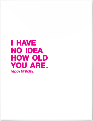 I Have No Idea How Old You Are Card