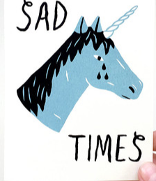Sad Times Unicorn Card