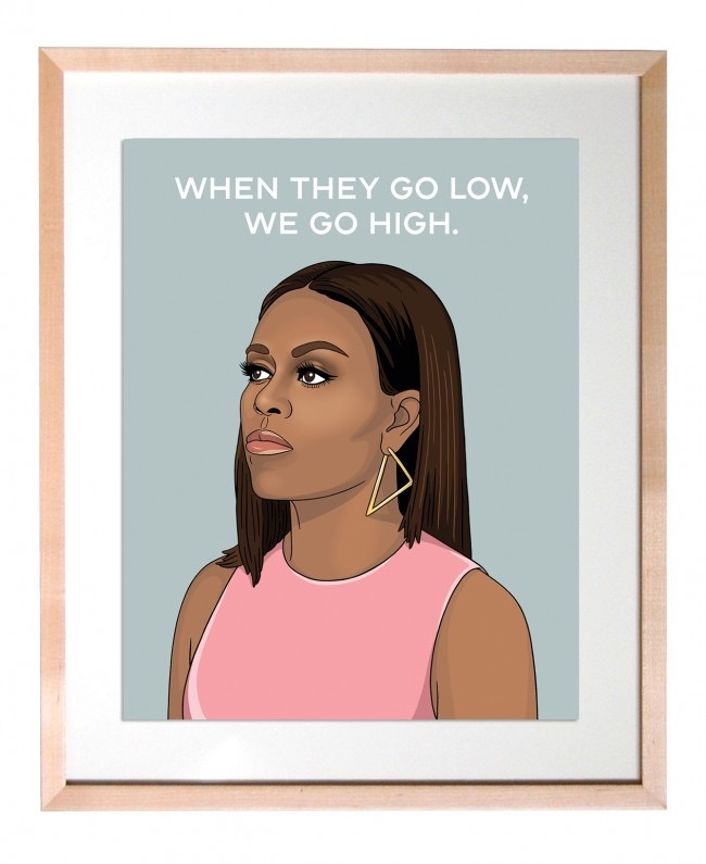 "When They Go Low, We Go High Print (11"" x 14"")"