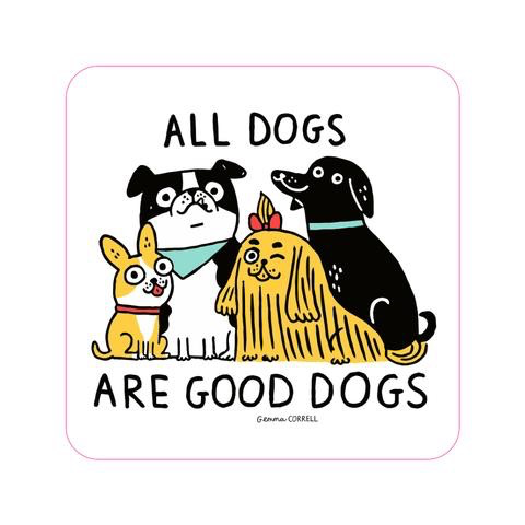 All Dogs Are Good Dogs Sticker