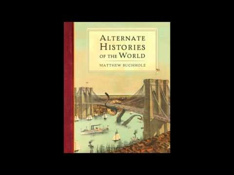 Alternate Histories of the World Book by Matt Buchholz