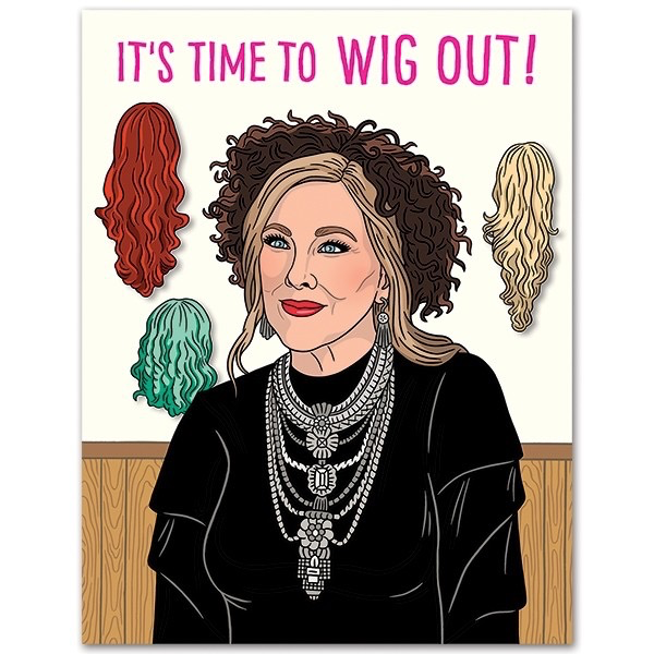 Moira Time To Wig Out Birthday Card