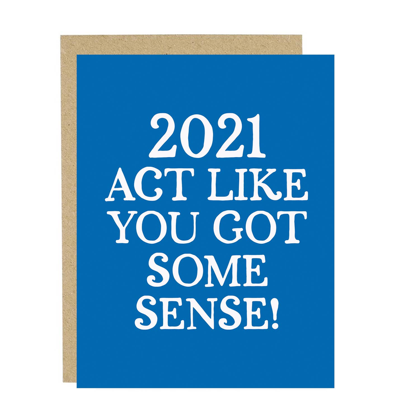 2021 Act Like You Got Some Sense Card