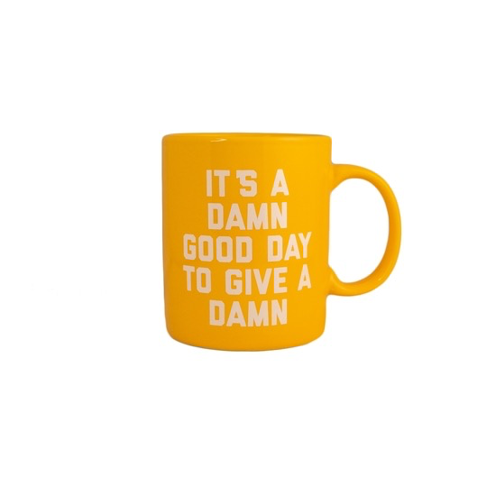 It's A Damn Good Day To Give A Damn Mug: Yellow