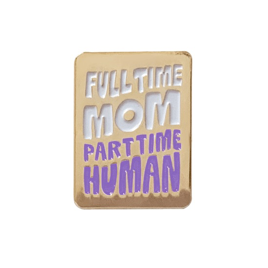 Full Time Mom Pin