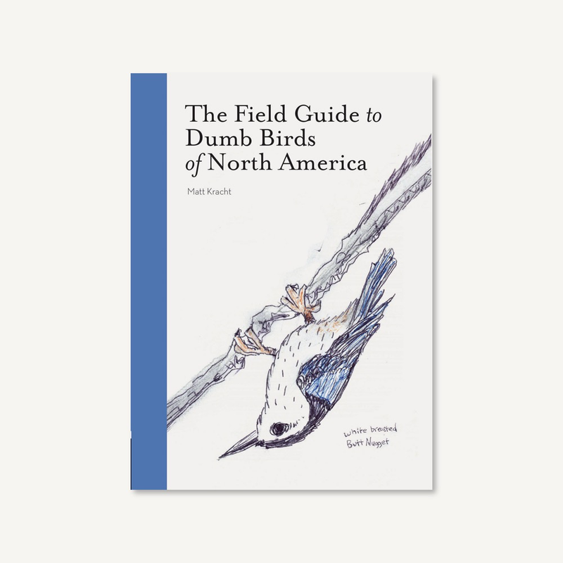 the Field Guide to Dumb Birds of North America - Matt Kracht