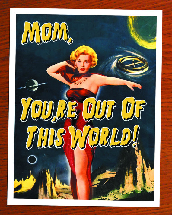 Mom, You're Out Of this World Card