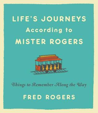 Life's Journeys According to Mr. Rogers