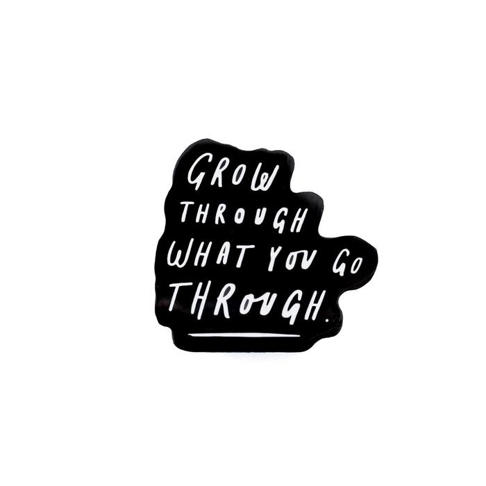 Grow Through What You Go Through Enamel Pin