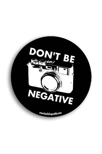 STICKER021 Don't Be Negative Photography Sticker - Backdrop Outlet