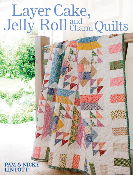 Layer Cake Jelly Roll And Charm Quilts Book