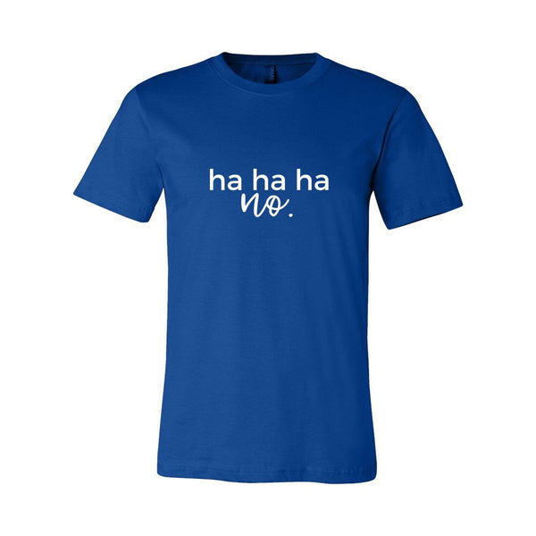 Ha Ha Ha, No. Short Sleeve Unisex Tshirt